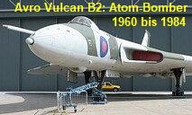 Avro Vulcan B2: schwerer britischer Langstrecken-Düsenbomber von 1960 bis 1984